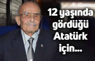 12 yaşında gördüğü Atatürk için 94 yaşında...