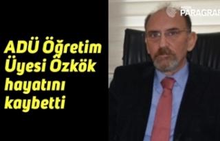 ADÜ Öğretim Üyesi Özkök hayatını kaybetti