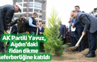 AK Partili Yavuz, Aydın'daki fidan dikme seferberliğine...