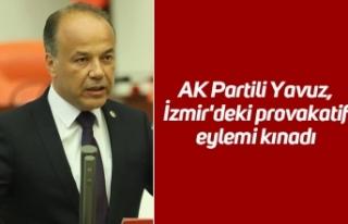 AK Partili Yavuz, İzmir'deki provakatif eylemi...