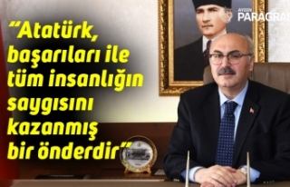"""""""Atatürk, başarıları ile tüm insanlığın..."""