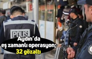Aydın'da eş zamanlı operasyon; 32 gözaltı
