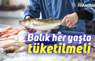 Balık her yaşta tüketilmeli