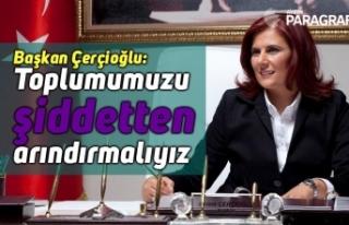 Başkan Çerçioğlu: Toplumumuzu şiddetten arındırmalıyız
