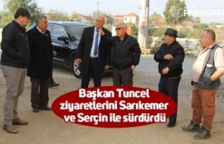 Başkan Tuncel ziyaretlerini Sarıkemer ve Serçin...