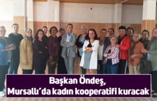 Başkan Öndeş, Mursallı'da kadın kooperatifi...