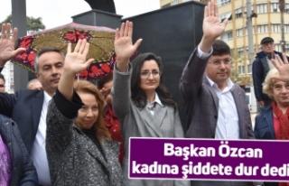 Başkan Özcan kadına şiddete dur dedi