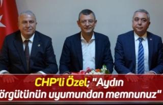 """CHP'li Özel; """"Aydın örgütünün uyumundan..."""