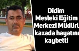 Didim Mesleki Eğitim Merkezi Müdürü kazada hayatını...