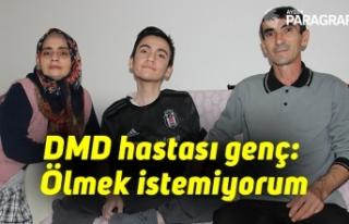 """DMD hastası genç: """"Ölmek istemiyorum"""""""