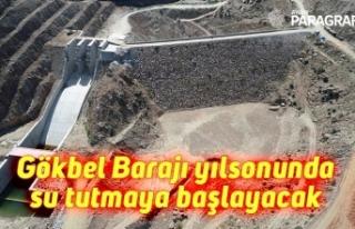 Gökbel Barajı yılsonunda su tutmaya başlayacak