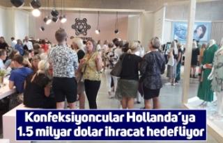 Konfeksiyoncular Hollanda'ya 1.5 milyar dolar ihracat...