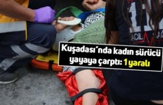 Kuşadası'nda kadın sürücü yayaya çarptı:...