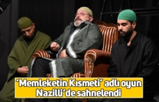 'Memleketin Kısmeti' adlı oyun Nazilli'de...