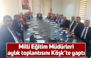 Milli Eğitim Müdürleri aylık toplantısını Köşk'te...