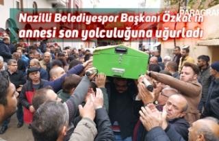 Nazilli Belediyespor Başkanı Özkat'ın annesi...
