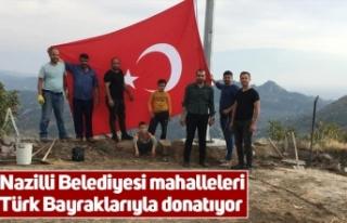 Nazilli Belediyesi mahalleleri Türk Bayraklarıyla...