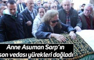 Anne Asuman Sarp'ın son vedası yürekleri dağladı