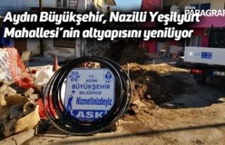 Aydın Büyükşehir, Nazilli Yeşilyurt Mahallesi'nin...