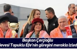 Başkan Çerçioğlu devesi Topuklu Efe'nin güreşini...