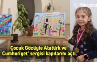 Çocuk Gözüyle Atatürk ve Cumhuriyet' sergisi...