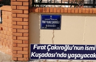 Fırat Çakıroğlu'nun ismi Kuşadası'nda...