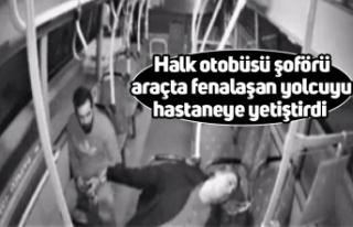Halk otobüsü şoförü araçta fenalaşan yolcuyu...