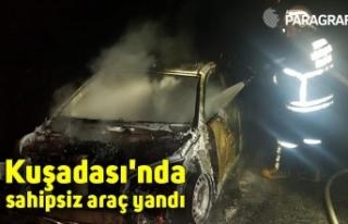 Kuşadası'nda sahipsiz araç yandı