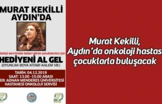 Murat Kekilli, Aydın'da onkoloji hastası çocuklarla...
