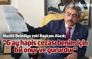 """Nazilli Belediye eski Başkanı Alıcık; """"6..."""