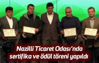 Nazilli Ticaret Odası'nda sertifika ve ödül töreni...