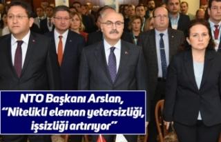 """NTO Başkanı Arslan, """"Nitelikli eleman yetersizliği,..."""