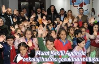 Ünlü Sanatçı Murat Kekilli Aydın'da onkoloji...