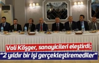 """Vali Köşger, sanayicileri eleştirdi; """"2 yıldır..."""