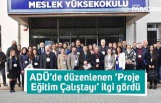 ADÜ'de düzenlenen 'Proje Eğitim Çalıştayı'...