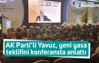 AK Parti'li Yavuz, yeni yasa teklifini konferansta...