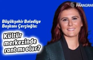 Başkan Çerçioğlu: Kültür merkezinde rant mı...
