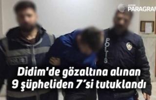 Didim'de gözaltına alınan 9 şüpheliden 7'si...
