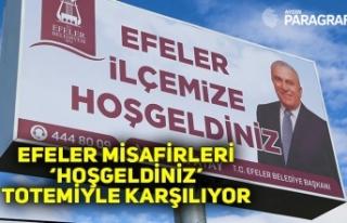 EFELER MİSAFİRLERİ 'HOŞGELDİNİZ' TOTEMİYLE...
