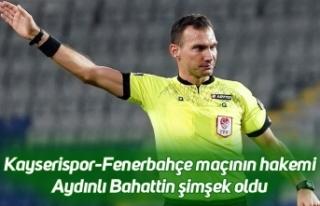 Kayserispor-Fenerbahçe maçının hakemi Aydınlı...