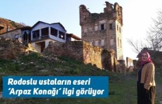Rodoslu ustaların eseri 'Arpaz Konağı' ilgi...