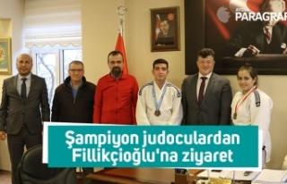 Şampiyon judoculardan Fillikçioğlu'na ziyaret