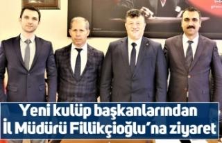 Yeni kulüp başkanlarından İl Müdürü Fillikçioğlu'na...