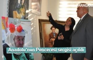 Anadolu'nun Penceresi sergisi açıldı