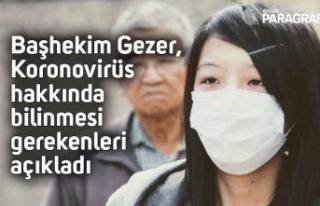 Başhekim Gezer, Korona virüsü hakkında bilinmesi...
