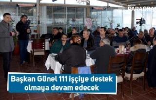Başkan Günel 111 işçiye destek olmaya devam edecek