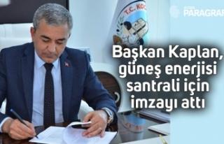 Başkan Kaplan, güneş enerjisi santrali için imzayı...