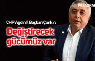 CHP Aydın İl BaşkanıÇankır: Değiştirecek gücümüz...