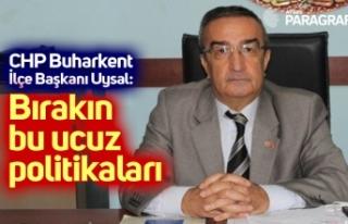 CHP Buharkent İlçe Başkanı Uysal: Bırakın bu...