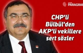 CHP'li Bülbül'den AKP'li vekillere...